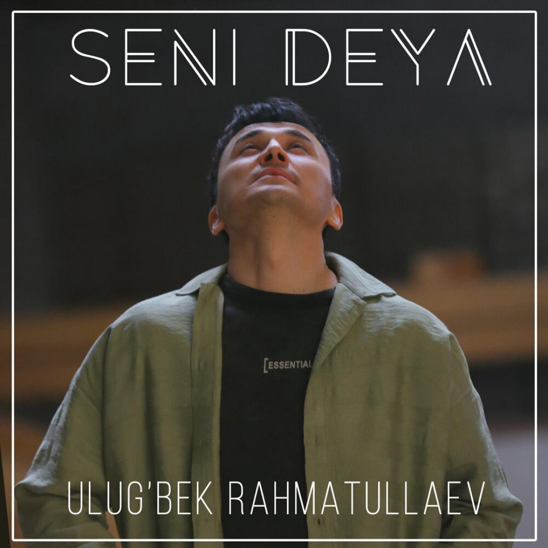 Ulug'bek Rahmatullayev - Seni deya